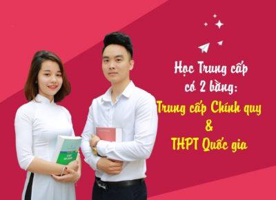 Học Trung cấp có 2 bằng: Trung cấp Chính quy và THPT Quốc gia